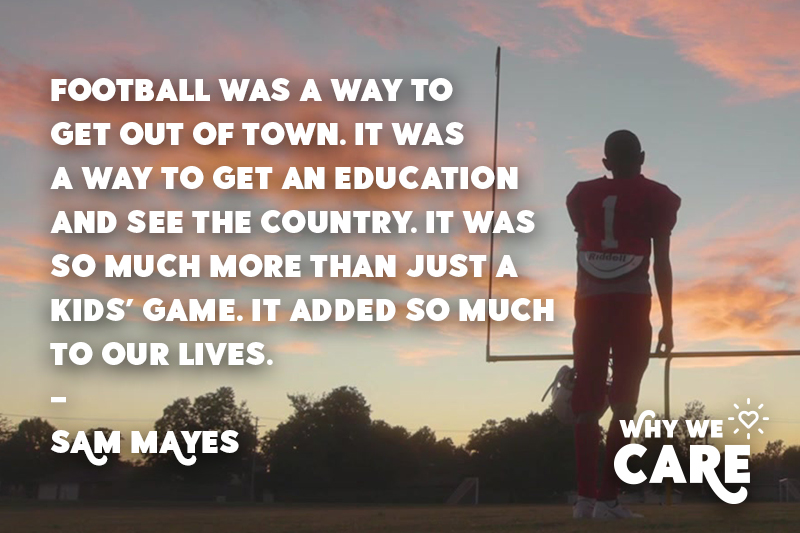 Why We Care quote from Sam Mayes about the importance of being able to play football